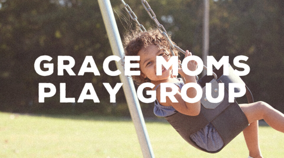Grace Moms Play Group Date | 4/17/18