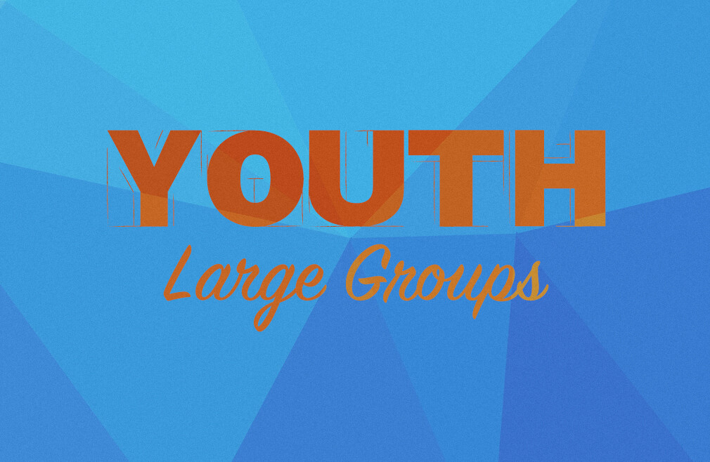 Youth Large Groups- 1st and 3rd Sunday of Each Month